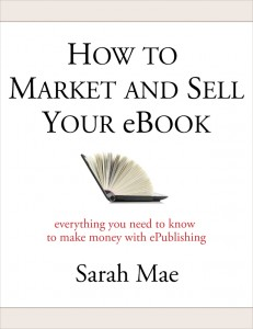 How To Market And Sell Your eBook by Sarah Mae