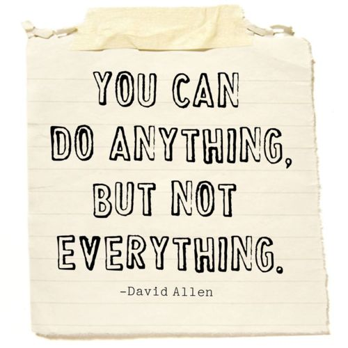 """You can do anything but not everything"""